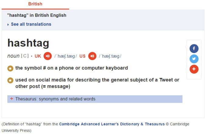 Screenshot of the definition of hashtag from the Cambridge Advanced Learner's Dictionary & Thesaurus [Last accessed on 28/08/206] Available from: the Cambridge Advanced Learner's Dictionary & Thesaurus